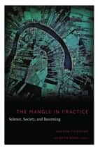 The Mangle in Practice - Science, Society, and Becoming ebook by Andrew Pickering, Keith Guzik, Barbara Herrnstein Smith,...