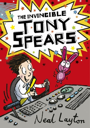 Tony Spears: The Invincible Tony Spears - Book 1 ebook by Neal Layton