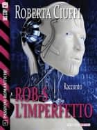 Rob-S l'imperfetto ebook by Roberta Ciuffi
