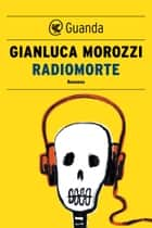 Radiomorte ebook by Gianluca Morozzi