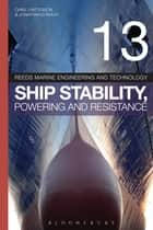 Reeds Vol 13: Ship Stability, Powering and Resistance ebook by Jonathan Ridley,Christopher Patterson