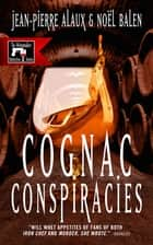 Cognac Conspiracies ebook by Jean-Pierre Alaux, Noël Balen, Sally Pane