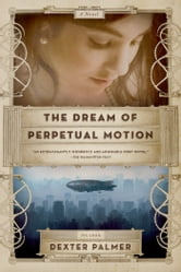 The Dream of Perpetual Motion ebook by Dexter Palmer