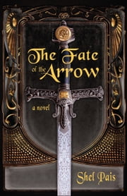 The Fate of the Arrow ebook by Shel Pais