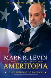 Ameritopia - The Unmaking of America ebook by Mark R. Levin