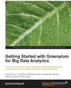 Getting Started with Greenplum for Big Data Analytics ebook by Sunila Gollapudi