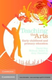 Teaching the Arts - Early Childhood and Primary Education ebook by David Roy, Bill Baker, Amy Hamilton