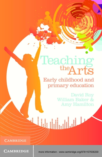 Teaching the Arts - Early Childhood and Primary Education ebook by David Roy,Bill Baker,Amy Hamilton