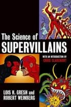 The Science of Supervillains ebook by Lois H. Gresh, Robert Weinberg, Chris Claremont