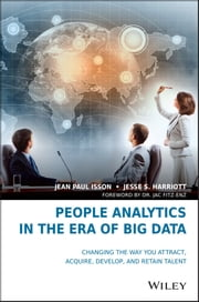 People Analytics in the Era of Big Data - Changing the Way You Attract, Acquire, Develop, and Retain Talent ebook by Jean Paul Isson,Jesse S. Harriott,Jac Fitz-enz