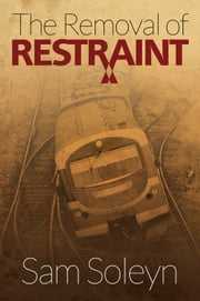 The Removal of Restraint ebook by Sam Solelyn