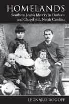 Homelands - Southern Jewish Identity in Durham-Chapel Hill and North Carolina ebook by Leonard Rogoff