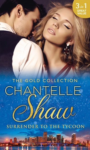 The Gold Collection: Surrender To The Tycoon: At Dante's Service / His Unknown Heir / The Frenchman's Marriage Demand (Mills & Boon M&B) ebook by Chantelle Shaw