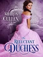 The Reluctant Duchess ebook by Sharon Cullen