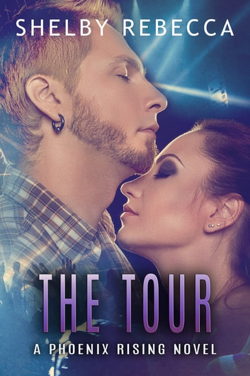 The Tour - A Phoenix Rising Novel, #2 ebook by Shelby Rebecca