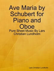 Ave Maria by Schubert for Piano and Oboe - Pure Sheet Music By Lars Christian Lundholm ebook by Lars Christian Lundholm