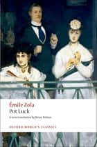 Pot Luck (Pot-Bouille) ebook by Émile Zola, Brian Nelson