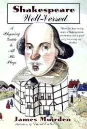 Shakespeare Well-Versed - A Rhyming Guide to All His Plays ebook by James Muirden,David Eccles