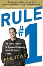 Rule #1 - The Simple Strategy for Getting Rich--in Only 15 Minutes a Week! ebook by Phil Town