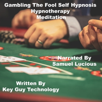 Gambling The Fool Self Hypnosis Hypnotherapy Meditation audiobook by Key Guy Technology