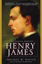 Henry James: The Young Master ebook by Sheldon M. Novick