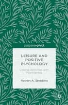 Leisure and Positive Psychology - Linking Activities with Positiveness ebook by Robert A. Stebbins