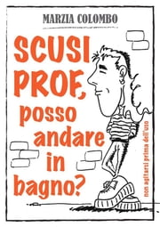 Scusi Prof, posso andare in bagno? ebook by Kobo.Web.Store.Products.Fields.ContributorFieldViewModel
