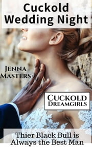Cuckold Wedding Night: Their Black Bull is Always the Best Man - Cuckold Dreamgirls, #8 ebook by Jenna Masters