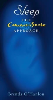 Sleep – The CommonSense Approach: Practical Advice on Getting a Better Night's Sleep ebook by Brenda O'Hanlon