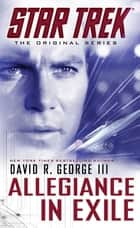 Star Trek: The Original Series: Allegiance in Exile ebook by David R. George III