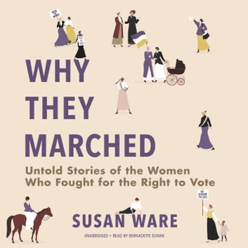 Why They Marched - Untold Stories of the Women Who Fought for the Right to Vote audiobook by Susan Ware
