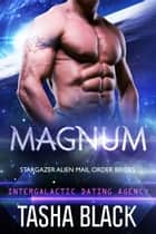 Magnum: Stargazer Alien Mail Order Brides #3 (Intergalactic Dating Agency) ebook by Tasha Black