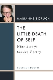 The little death of self ebook by marianne boruch 9780472122776 the little death of self nine essays toward poetry ebook by marianne boruch fandeluxe Document
