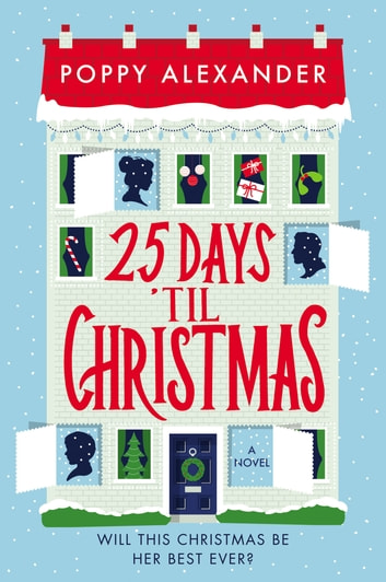 25 Days 'Til Christmas - A Novel ebook by Poppy Alexander