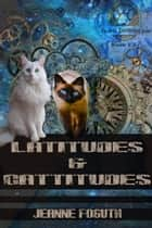 Latitudes & Cattitudes ebook by Jeanne Foguth