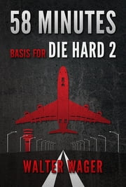 58 Minutes (Basis for the Film Die Hard 2) ebook by Walter Wager