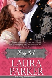 Beguiled - The Masqueraders Series - Book Three ebook by Laura Parker