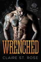 Wrenched (Book 3) - Black Dragons MC, #3 ebook by Claire St. Rose