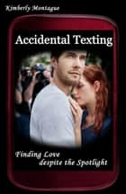 Accidental Texting: Finding Love despite the Spotlight ebook by Kimberly Montague