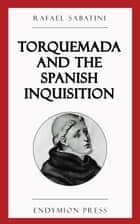 Torquemada and the Spanish Inquisition ebook by Rafael Sabatini