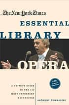 The New York Times Essential Library: Opera - A Critic's Guide to the 100 Most Important Works and the Best Recordings ebook by Anthony Tommasini