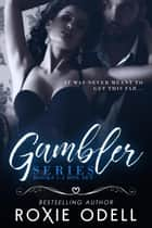 Gambler Series Complete Box Set - Gambler Series, #2 ebook by Roxie Odell