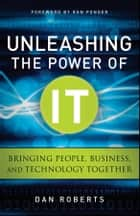 Unleashing the Power of IT ebook by Dan Roberts