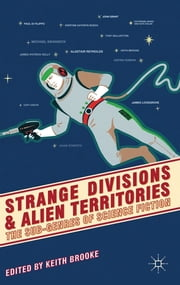 Strange Divisions and Alien Territories - The Sub-Genres of Science Fiction ebook by Dr Keith Brooke