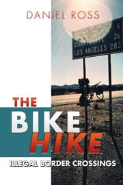 The Bike Hike - Illegal Border Crossings ebook by Daniel Ross
