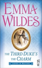 The Third Duke's The Charm - Ladies In Waiting (InterMix) ebook by Emma Wildes