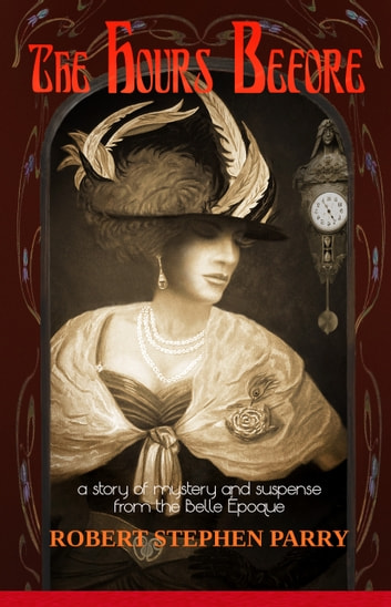 THE HOURS BEFORE - A Story of Mystery and Suspense from the Belle Epoque ebook by Robert Stephen Parry