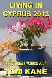 Living in Cyprus - 2013 ebook by Tom Kane