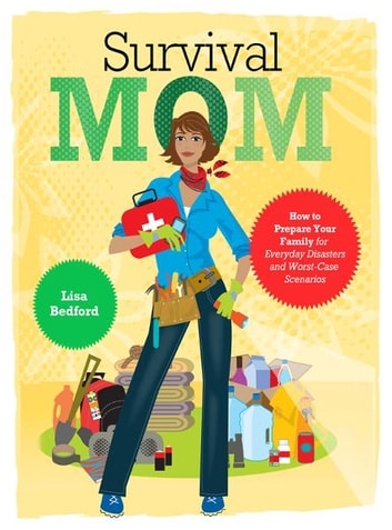Survival Mom - How to Prepare Your Family for Everyday Disasters and Worst-Case Scenarios ebook by Lisa Bedford