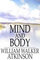 Mind and Body ebook by William Walker Atkinson